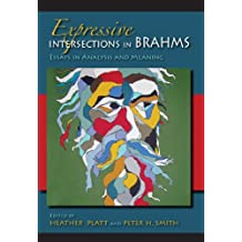 Expressive Intersections in Brahms: Essays in Analysis and Meaning (Musical Meaning and Interpretation)