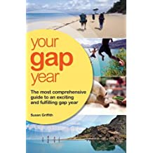 Your Gap Year (Your Gap Year: The Most Comprehensive Guide to an Exciting)