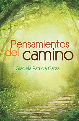 Pensamientos del camino: Reflexiones y poemas sobre el amor por Graciela Patricia Garza Garza