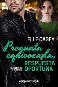 Pregunta equivocada, respuesta oportuna par Elle Casey