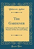 The Gardener: A Synopsis of the Principles and Pra..