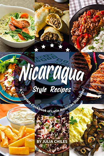 Nicaragua Style Recipes: A Complete Cookbook of Latin American Dish Ideas! (English Edition)