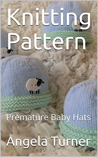 dd0a62bb2 Knitting Pattern: Premature Baby Hats eBook: Angela Turner: Amazon ...