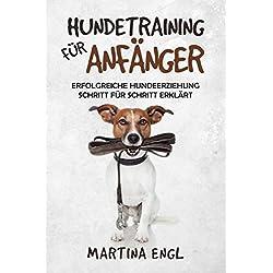 Hundetraining für Anfänger: Erfolgreiche Hundeerziehung Schritt für Schritt erklärt für eine harmonische Beziehung zwischen Mensch und Vierbeiner