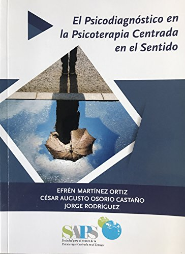 El Psicodiagnóstico en la Psicoterapia Centrada en el Sentido por Efrén  Martínez Ortiz PhD.