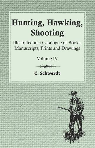 Hunting, Hawking, Shooting - Illustrated in a Catalogue of Books, Manuscripts, Prints and Drawings - Vol. IV por C. Schwerdt