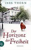 Der Horizont der Freiheit: Roman von Ines Thorn