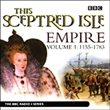 This Sceptred Isle: Empire, Volume 1: 1155-1783