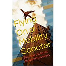Flying On a Mobility Scooter: Tips and tricks for disabled travellers