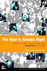 The User Is Always Right: A Practical Guide to Creating and Using Personas for the Web (Voices That Matter)