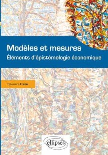 Modèles et mesures : Eléments d'épistémologie économique