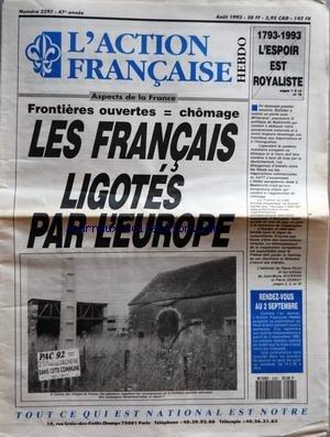 ACTION FRANCAISE (L') [No 2297] du 01/08/1993 - FRONTIERE OUVERTES - CHOMAGE - LES FRANCAIS LIGOTES PAR L'EUROPE - 1793 1993 - L'ESPOIR EST ROYALISTE - RENDEZ VOUS AU 2
