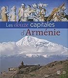 Les douze capitales d'Arménie
