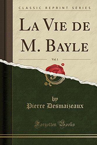 La Vie de M. Bayle, Vol. 1 (Classic Reprint)