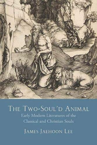 The Two-Soul'd Animal: Early Modern Literatures of the Classical and Christian Souls