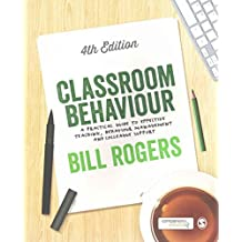 [(Classroom Behaviour : A Practical Guide to Effective Teaching, Behaviour Management and Colleague Support)] [By (author) Bill Rogers] published on (April, 2015)