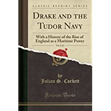 Drake and the Tudor Navy, Vol. 1 of 2: With a History of the Rise of England as a Maritime Power (Classic Reprint)