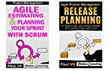 Agile Product Management: (Box Set) Agile Estimating & Planning Your Sprint with Scrum and Release Planning 21 Steps (agile project management, agile software ... estimating and planning) (English Edition)