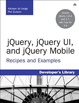 jQuery, jQuery UI, and jQuery Mobile: Recipes and Examples (Developer's Library) (English Edition) di [de Jonge, Adriaan, Dutson, Phil]