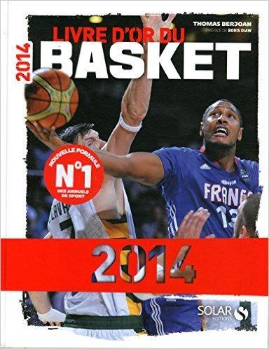Le livre d'or du basket 2014 de Thomas BERJOAN ,Boris DIAW (Prface) ( 11 novembre 2014 )