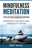 Mindfulness: Step by Step Guide to Mindful Meditation: Experience Happiness and Tranquility Within (Mindfulness for Beginners, Meditation, Zen, Buddhism, ... and Stress Relief, Peace, Awakening Book 1)