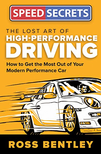 The Lost Art of High-Performance Driving: How to Get the Most Out of Your Modern Performance Car (Speed Secrets) por Ross Bentley
