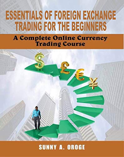 Essentials of Foreign Exchange Trading for the Beginners: A Complete Online Currency Trading Course (English Edition)