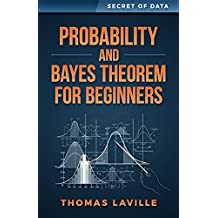Probability and Bayes Theorem for Beginners (Secret of Data) (English Edition)