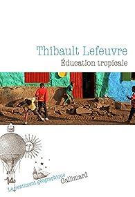 Éducation tropicale par Thibault Lefeuvre