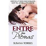 Entre Tus Piernas: Erótica y Sexo Desesperado. Hoy. Ya. Ahora. Por favor. (Novela Romántica y Erótica en Español: Comedia)