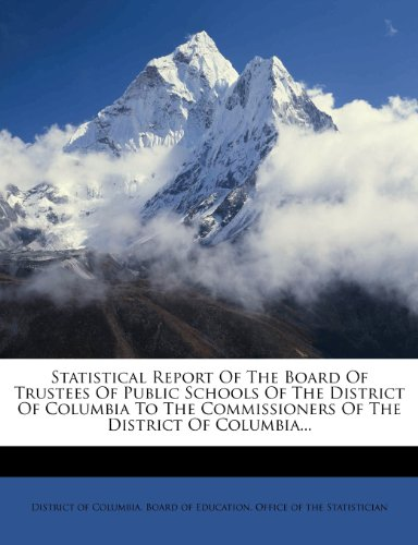 Statistical Report Of The Board Of Trustees Of Public Schools Of The District Of Columbia To The Commissioners Of The District Of Columbia...