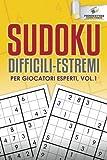 Sudoku Difficili-Estremi Per Giocatori Esperti, Vol.1