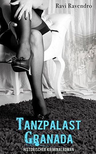 Tanzpalast Granada - Historischer Kriminalroman (Illustrierte Ausgabe)