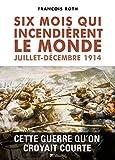 Six mois qui incendièrent le monde, juillet-décembre 1914: Cette guerre qu'on croyait courte (CONTEMPO.) (French Edition)
