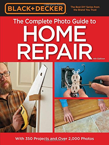 black-decker-complete-photo-guide-to-home-repair-4th-edition-black-decker-complete-guide-to