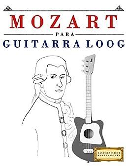 Mozart para Guitarra Loog: 10 Piezas Fáciles para Guitarra Loog Libro para Principiantes de [