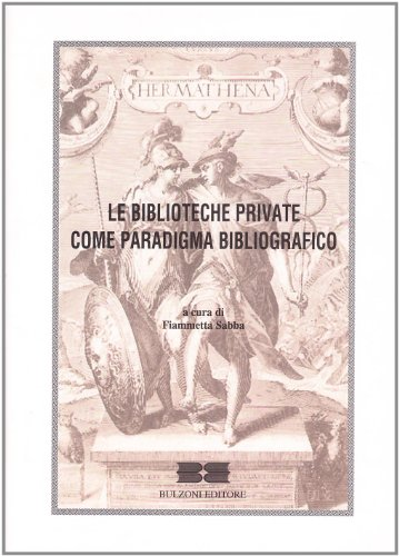 Le biblioteche private come paradigma bibliografico. Atti del Convegno (Roma) (Il bibliotecario)