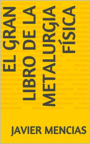 El gran libro de la Metalurgia física por Javier Mencias