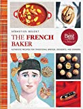 The French Baker: Authentic Recipes for Traditional Breads, Desserts, and Dinners (English Edition)