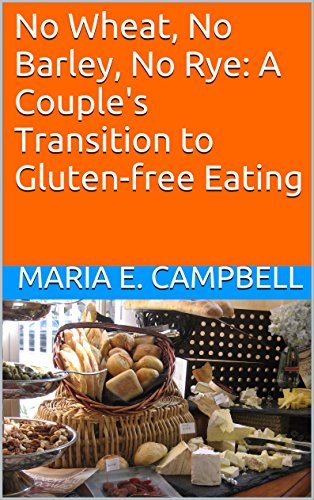 No Wheat, No Barley, No Rye:  A Couple's Transition to Gluten-free Eating (English Edition)
