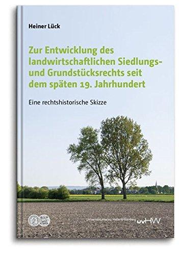 Zur Entwicklung des landwirtschaftlichen Siedlungs- und Grundstücksrechts seit dem späten 19. Jahrhundert: Eine rechtshistorische Skizze