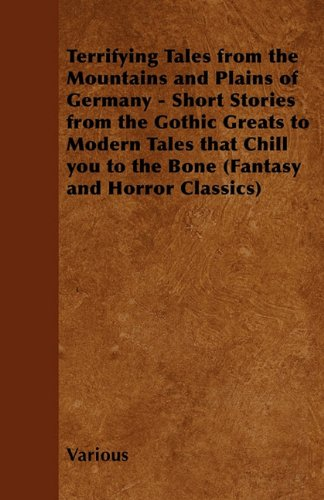 Terrifying Tales from the Mountains and Plains of Germany - Short Stories from the Gothic Greats to Modern Tales That Chill You to the Bone (Fantasy and Horror Classics) Cover Image