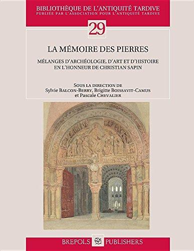 La mmoire des pierres : Mlanges d'archologie, d'art et d'histoire en l'honneur de Christian Sapin