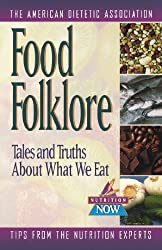 Food Folklore: Tales and Truths About What We Eat (The Nutrition Now Series Book 11)