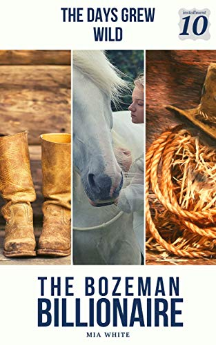 The Days Grew Wild: A Billionaire Cowboy Western Steamy Romance! (The Bozeman Billionaire Series Book 10) (English Edition)