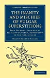[The Inanity and Mischief of Vulgar Superstitions: Four Sermons, Preached at All-Saint's Church, Huntington in the Years 1792, 1793, 1794, 1795] (By: Martin Joseph Naylor) [published: June, 2012]