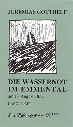 Die Wassernot im Emmental: Im August 1837