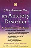 If Your Adolescent Has an Anxiety Disorder: An Essential Resource for Parents (Annenberg Foundation Trust at Sunnylands' Adolescent Mental Health Initiative)