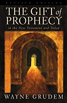 The Gift of Prophecy in the New Testament and Today (Revised Edition) by [Grudem, Wayne]
