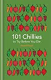 101 Chillies to Try Before You Die (101 to Try...